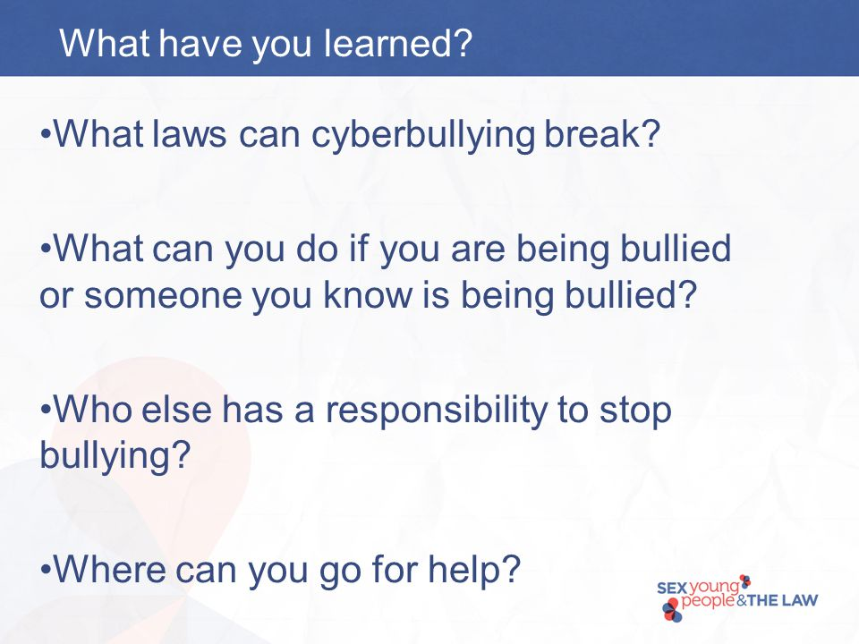 What have you learned. What laws can cyberbullying break.