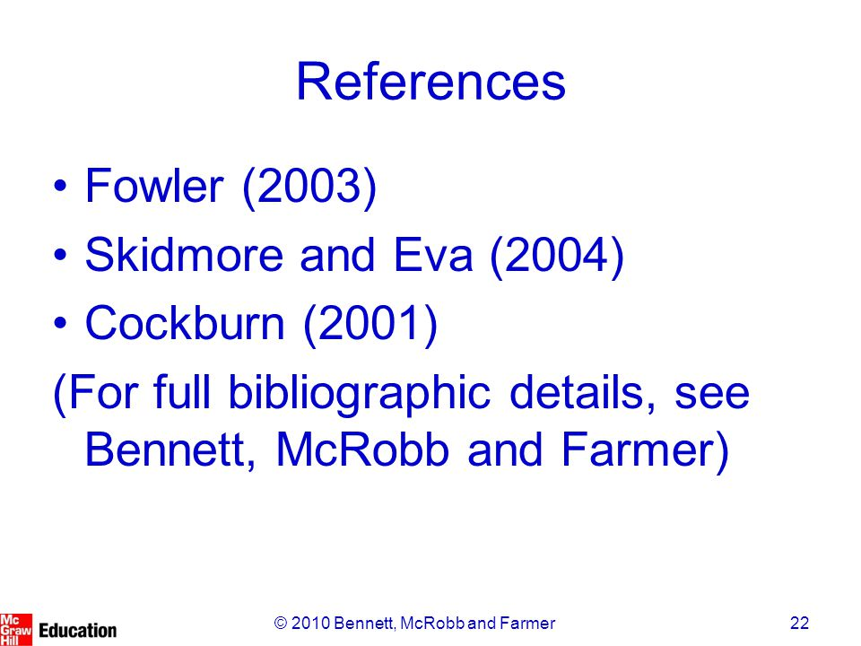 22© 2010 Bennett, McRobb and Farmer References Fowler (2003) Skidmore and Eva (2004) Cockburn (2001) (For full bibliographic details, see Bennett, McRobb and Farmer)