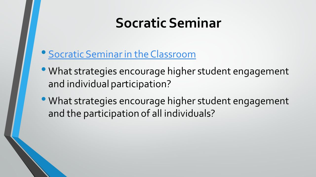 Socratic Seminar Socratic Seminar in the Classroom What strategies encourage higher student engagement and individual participation.
