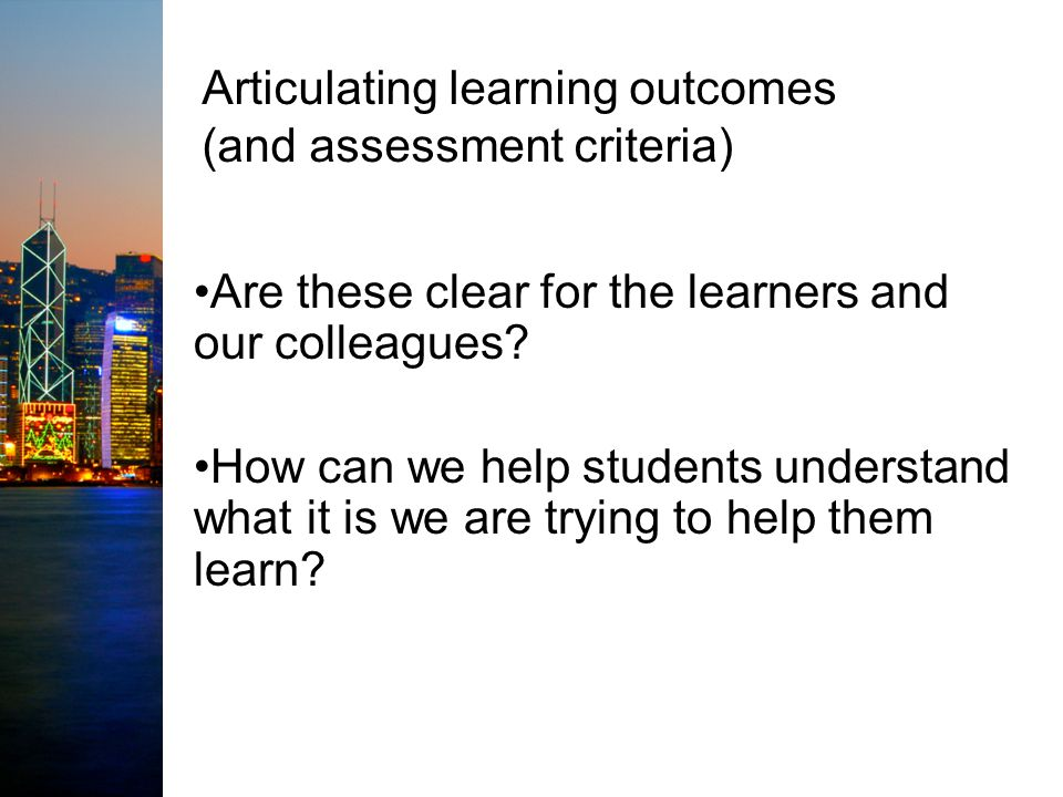 Articulating learning outcomes (and assessment criteria) Are these clear for the learners and our colleagues.