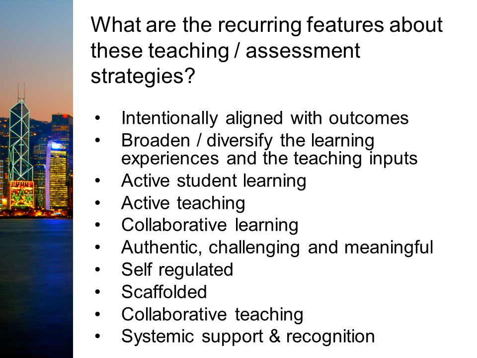 What are the recurring features about these teaching / assessment strategies.