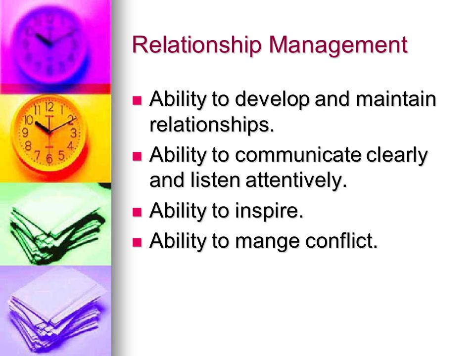 Relationship Management Ability to develop and maintain relationships.