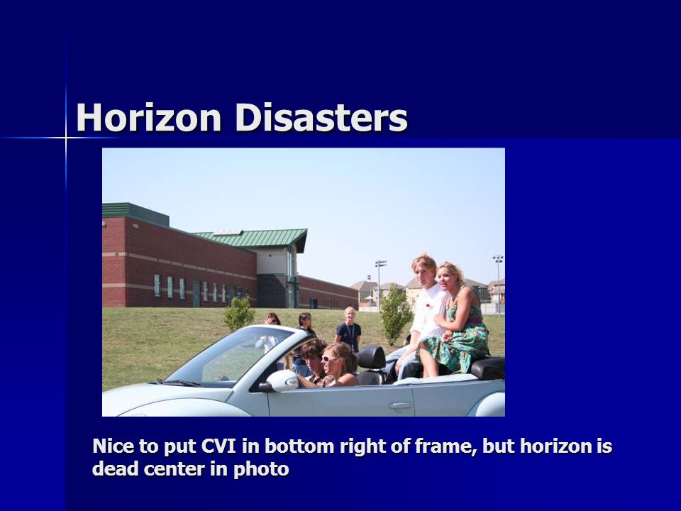 Horizon Disasters Nice to put CVI in bottom right of frame, but horizon is dead center in photo