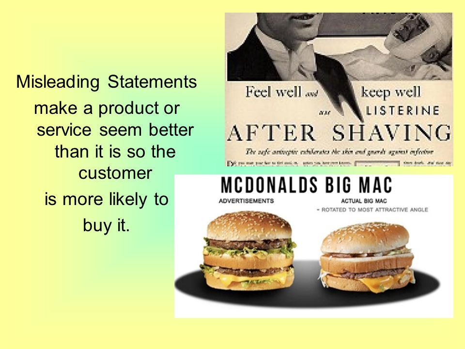 Misleading Statements make a product or service seem better than it is so the customer is more likely to buy it.