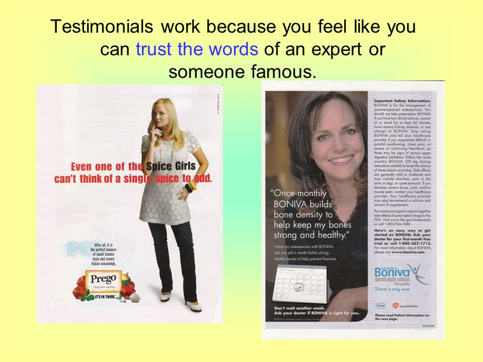 Testimonials work because you feel like you can trust the words of an expert or someone famous.