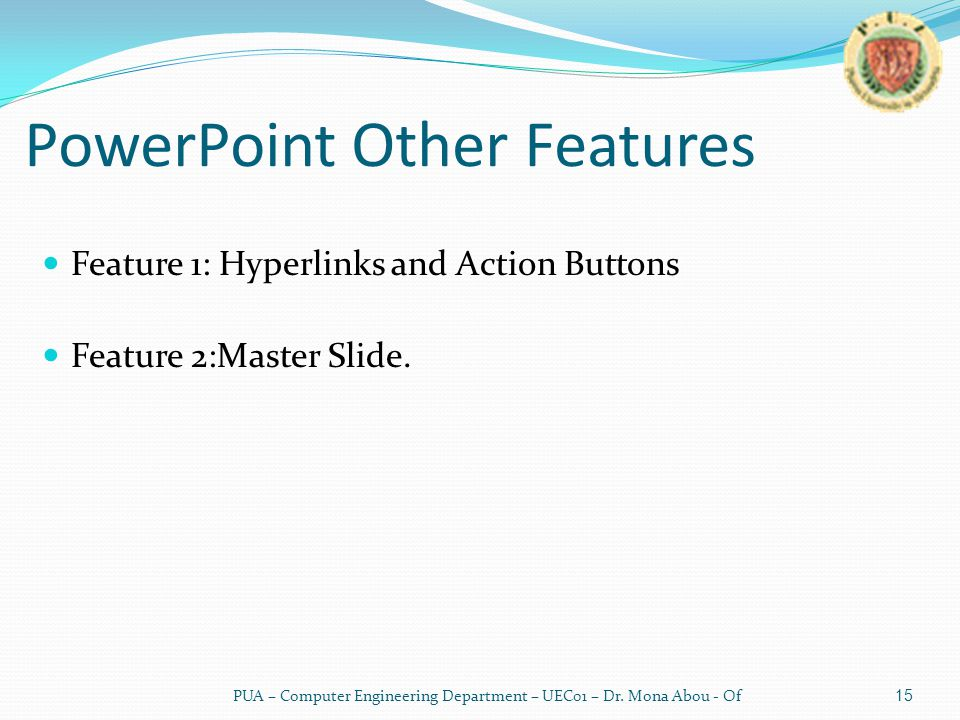 PowerPoint Other Features Feature 1: Hyperlinks and Action Buttons Feature 2:Master Slide.