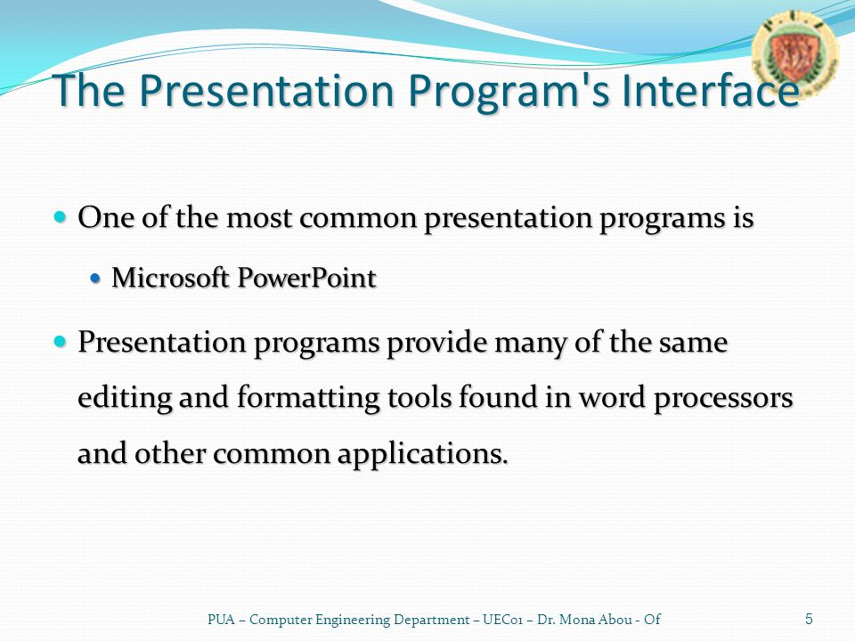 The Presentation Program s Interface One of the most common presentation programs is One of the most common presentation programs is Microsoft PowerPoint Microsoft PowerPoint Presentation programs provide many of the same editing and formatting tools found in word processors and other common applications.