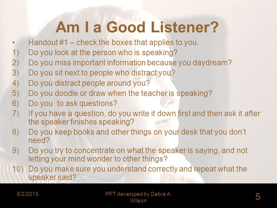 5/2/2015PPT developed by Debra A. Wilson 5 Am I a Good Listener.