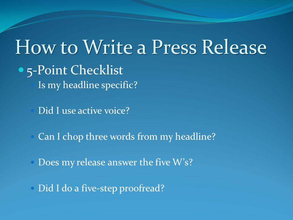 How to Write a Press Release 5-Point Checklist Is my headline specific.