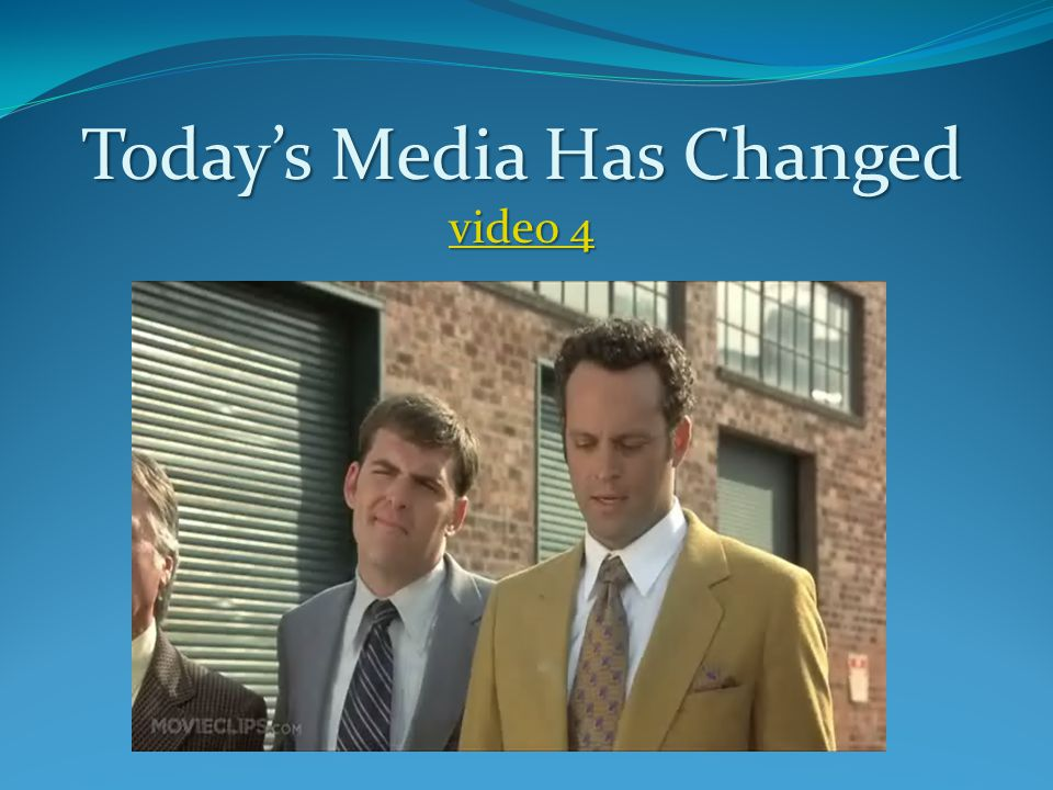 Today's Media Has Changed video 4 video 4 video 4