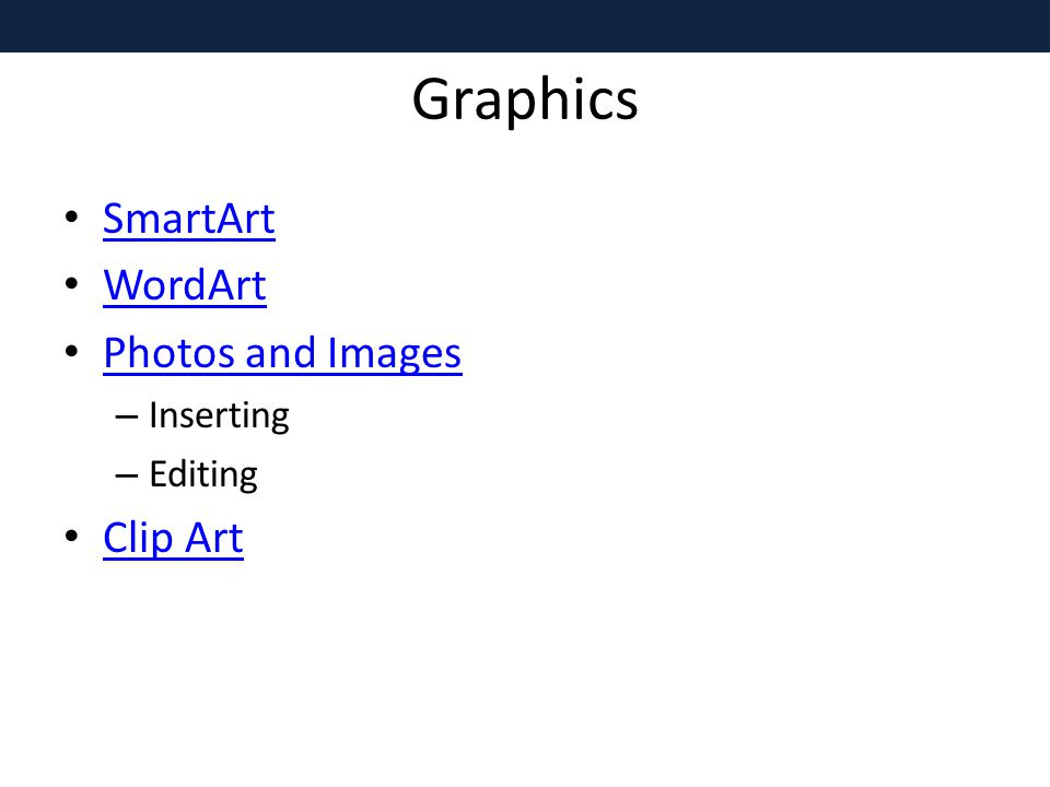 Graphics SmartArt WordArt Photos and Images – Inserting – Editing Clip Art