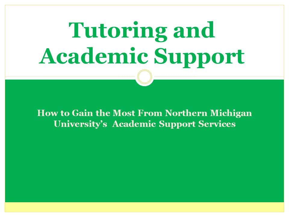 Tutoring and Academic Support How to Gain the Most From Northern Michigan University's Academic Support Services