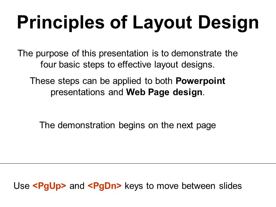 Principles of Layout Design The purpose of this presentation is to demonstrate the four basic steps to effective layout designs.