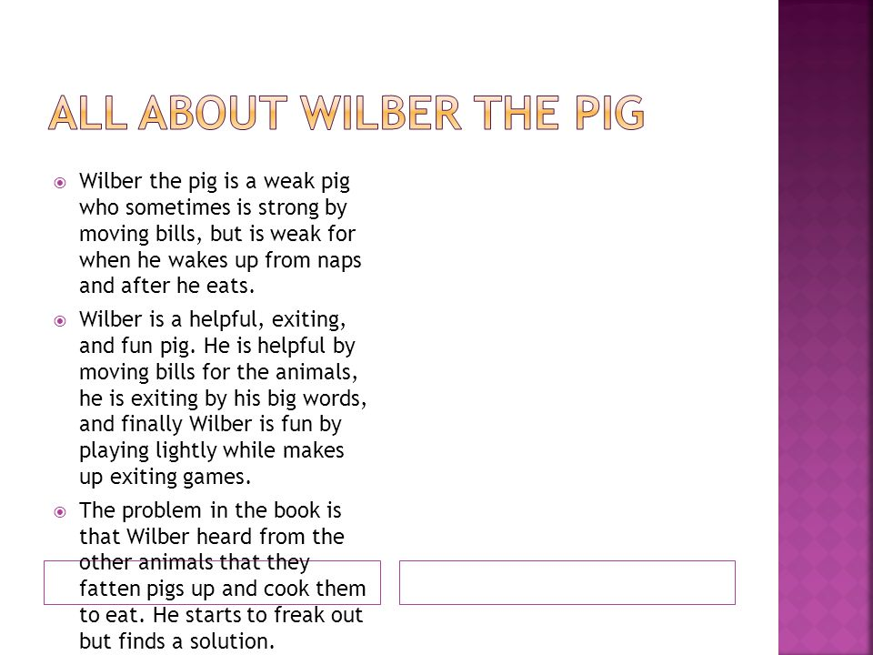  Wilber the pig is a weak pig who sometimes is strong by moving bills, but is weak for when he wakes up from naps and after he eats.