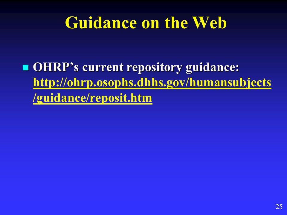 Guidance on the Web OHRP's current repository guidance: OHRP's current repository guidance:   /guidance/reposit.htm 25