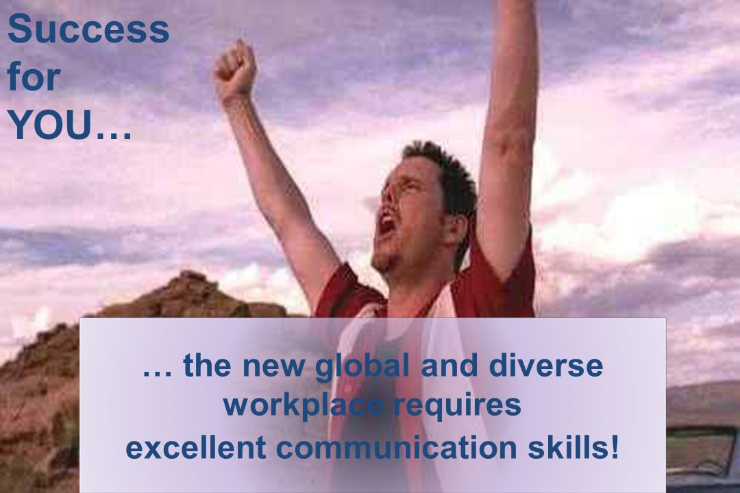 … the new global and diverse workplace requires excellent communication skills! Success for YOU…