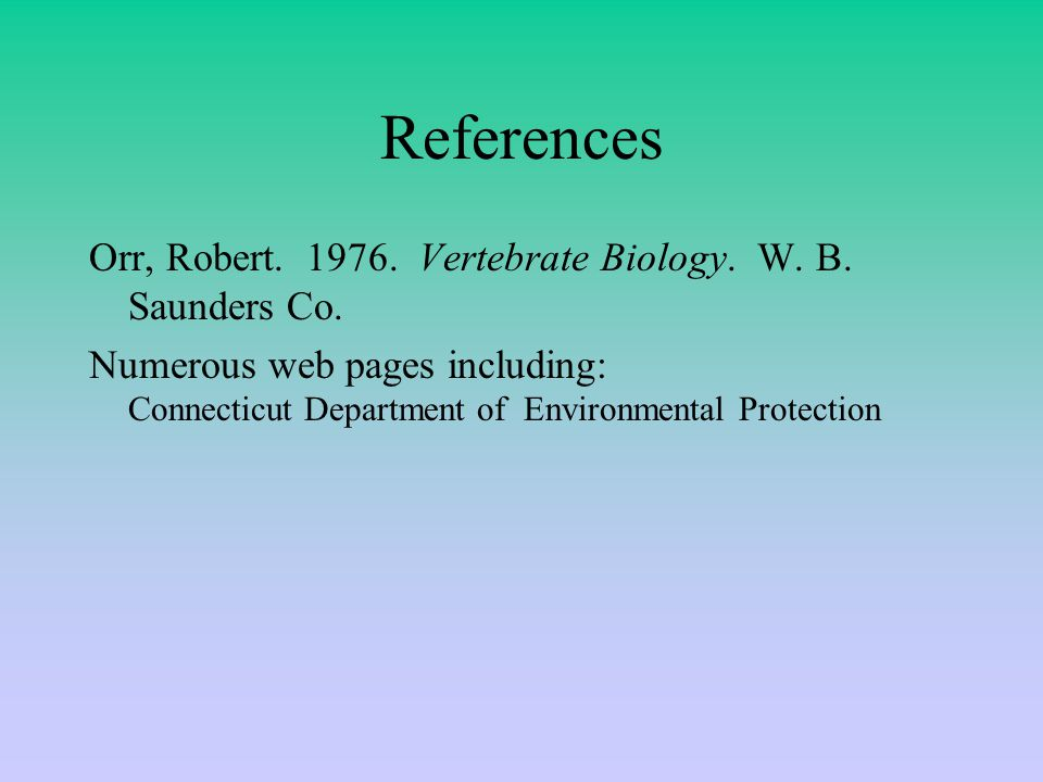 References Orr, Robert Vertebrate Biology.