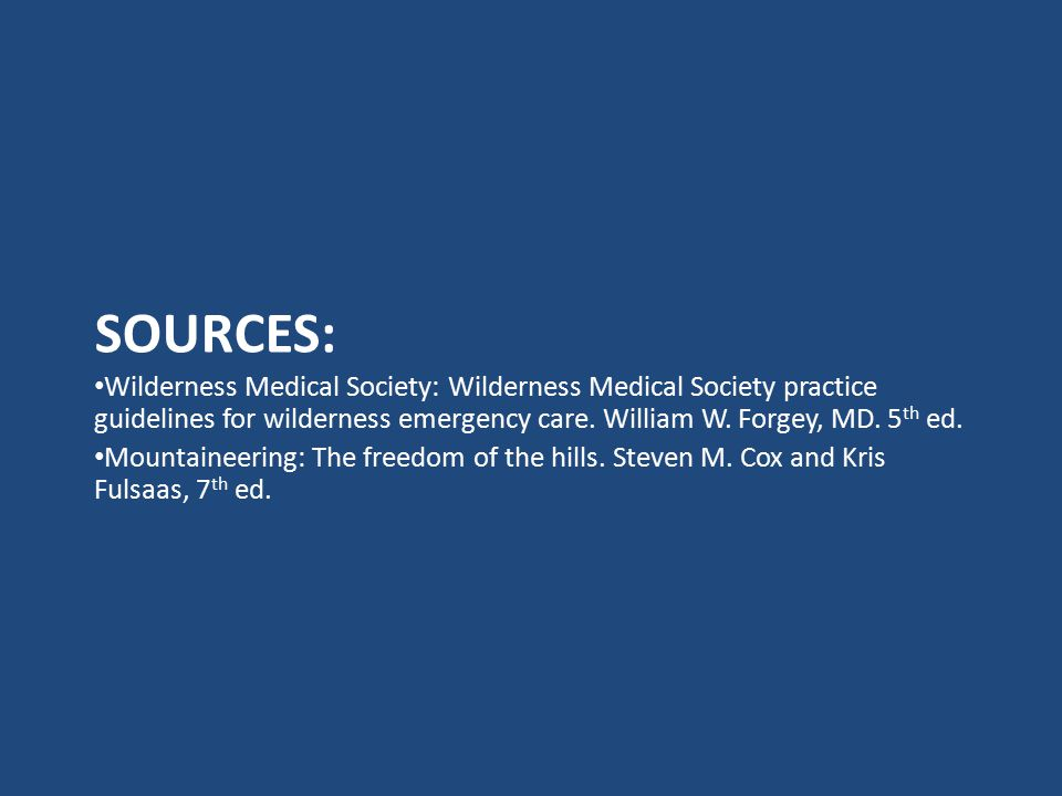 SOURCES: Wilderness Medical Society: Wilderness Medical Society practice guidelines for wilderness emergency care.
