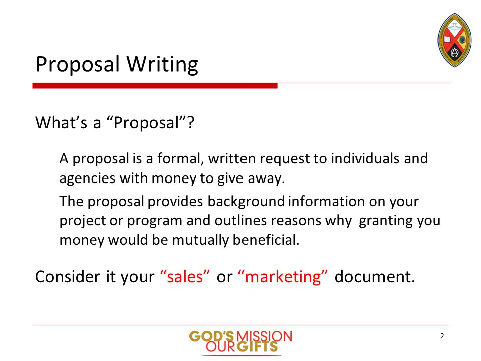 what is proposal writing A proposal is an essential marketing document that helps cultivate an initial professional relationship between an organization and a donor over a project to be implemented proposal writing poses many challenges, especially for small and unskilled ngos.