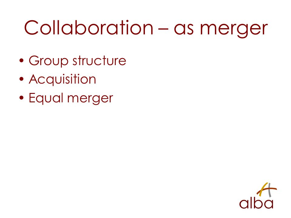Collaboration – as merger Group structure Acquisition Equal merger