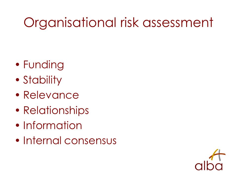 Organisational risk assessment Funding Stability Relevance Relationships Information Internal consensus