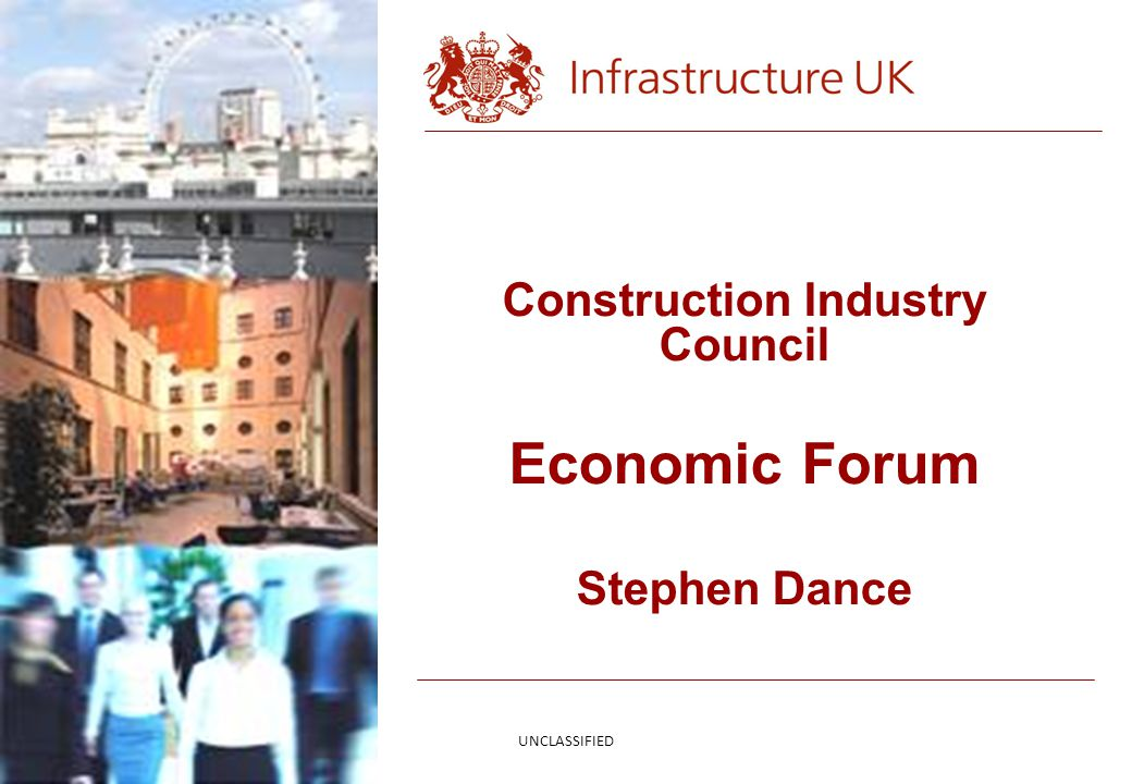 Construction Industry Council Economic Forum Stephen Dance UNCLASSIFIED