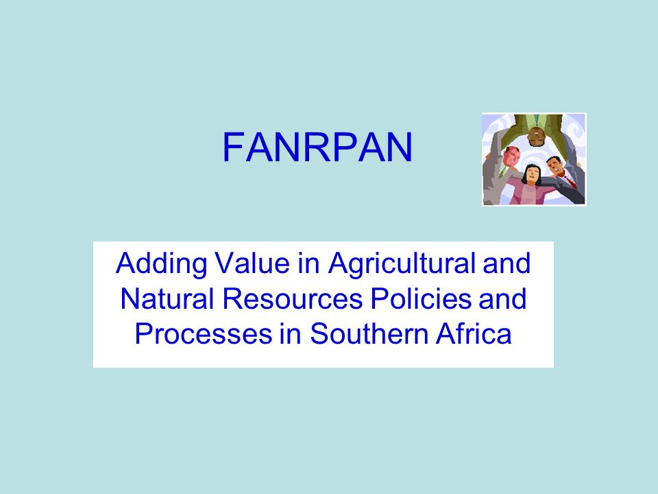 FANRPAN Adding Value in Agricultural and Natural Resources Policies and Processes in Southern Africa