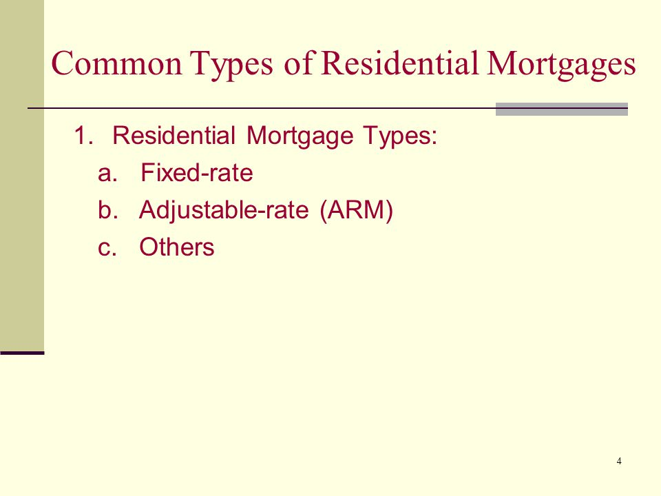 4 Common Types of Residential Mortgages 1. Residential Mortgage Types: a.