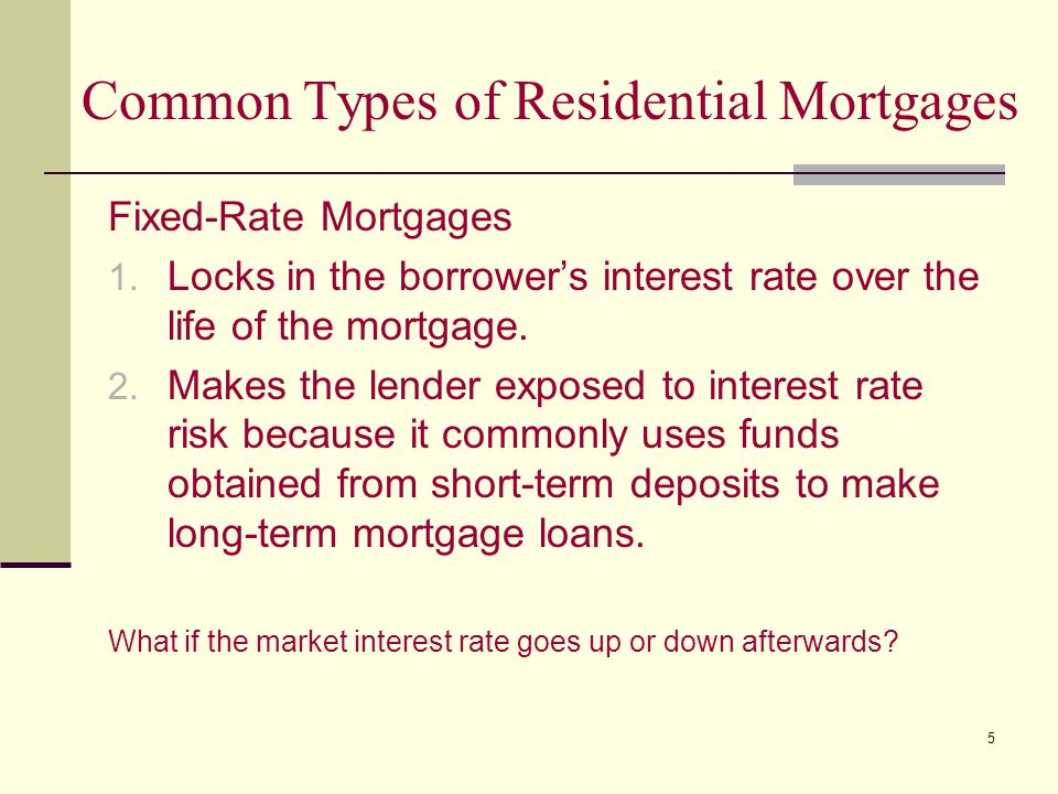 5 Common Types of Residential Mortgages Fixed-Rate Mortgages 1.