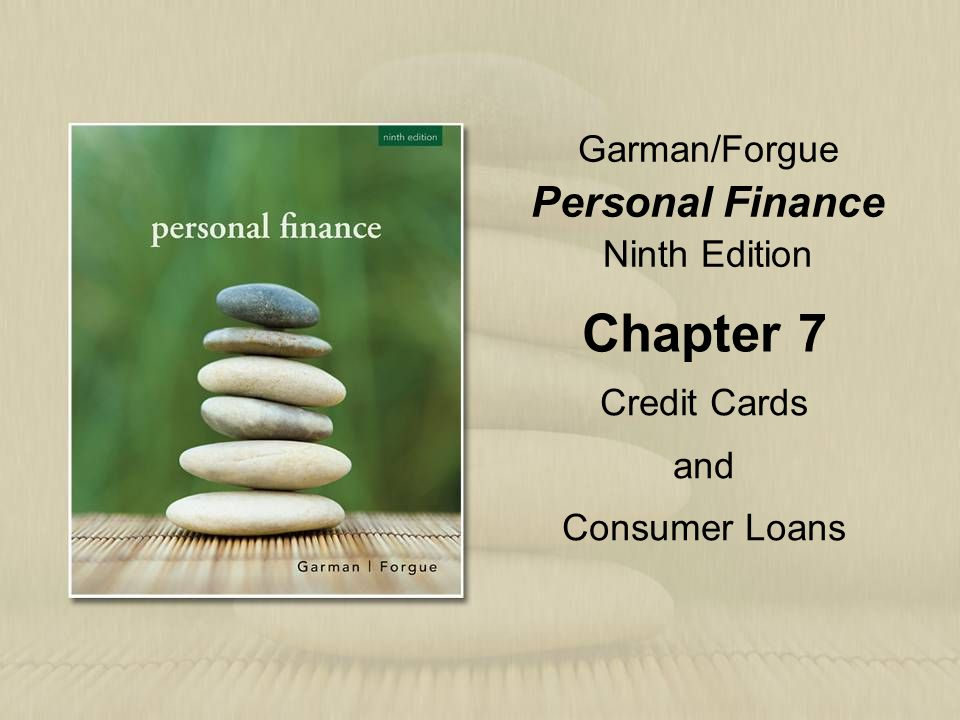 Garman/Forgue Personal Finance Ninth Edition Chapter 7 Credit Cards and Consumer Loans