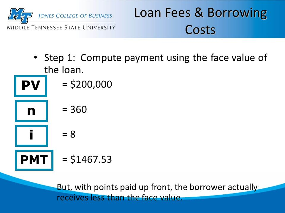 Loan Fees & Borrowing Costs Step 1: Compute payment using the face value of the loan.