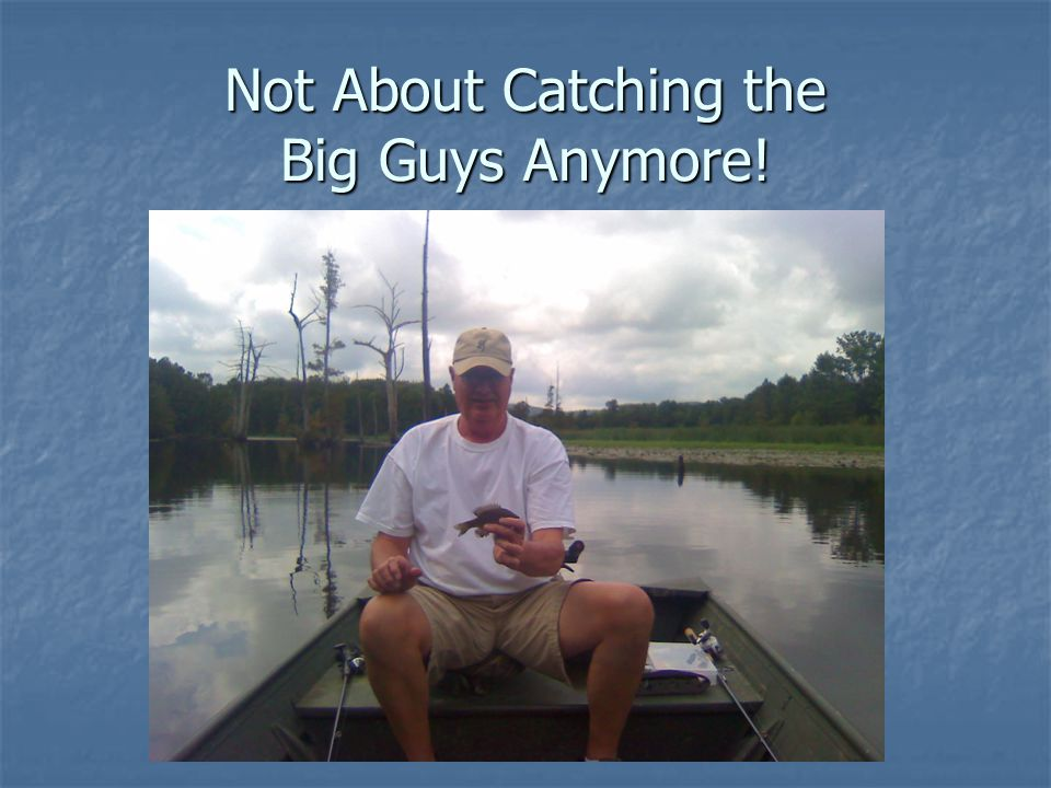 Not About Catching the Big Guys Anymore!