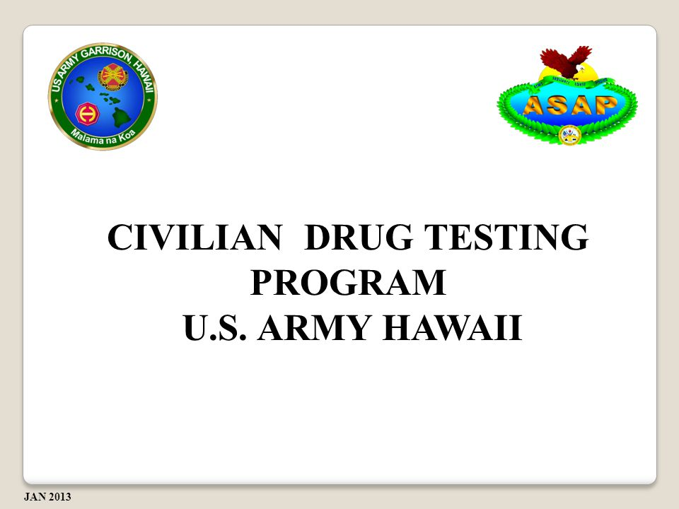 CIVILIAN DRUG TESTING PROGRAM U.S. ARMY HAWAII U.S. ARMY HAWAII JAN 2013