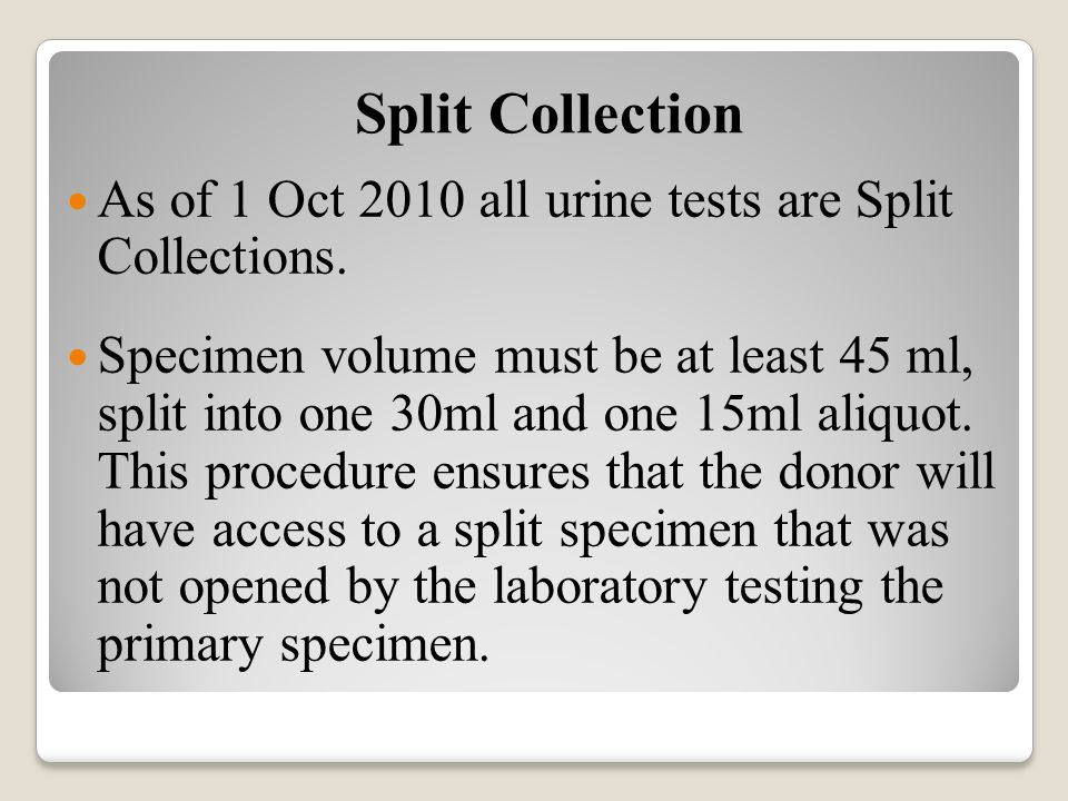 Split Collection As of 1 Oct 2010 all urine tests are Split Collections.