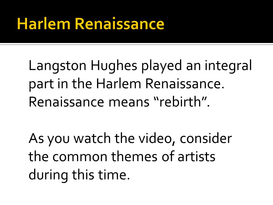 Langston Hughes played an integral part in the Harlem Renaissance.