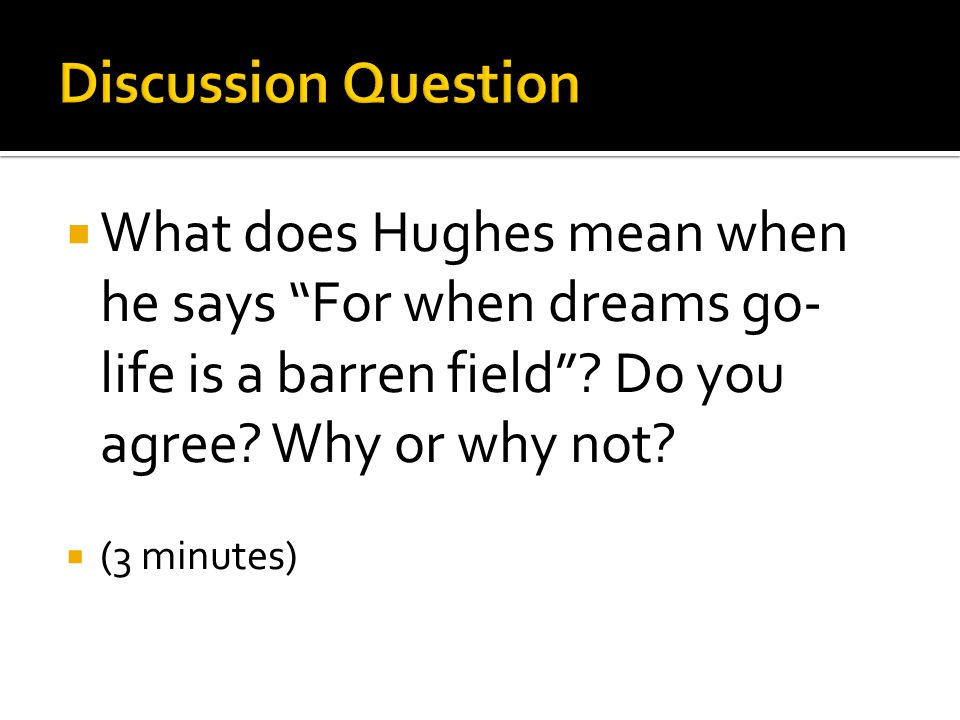  What does Hughes mean when he says For when dreams go- life is a barren field .