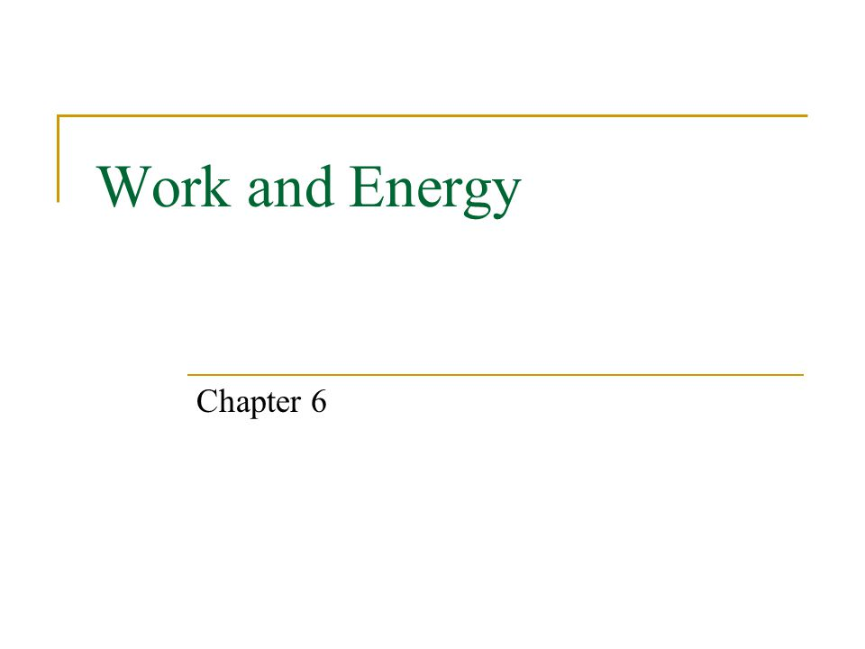 Work and Energy Chapter 6