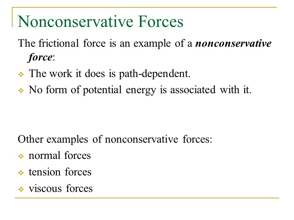 Nonconservative Forces The frictional force is an example of a nonconservative force:  The work it does is path-dependent.