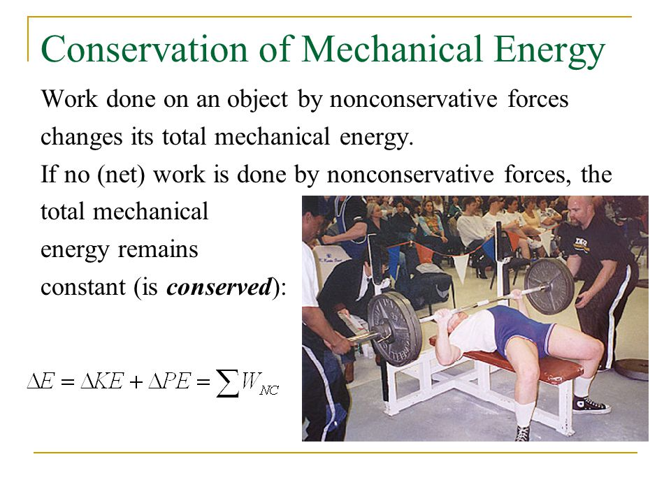 Conservation of Mechanical Energy Work done on an object by nonconservative forces changes its total mechanical energy.