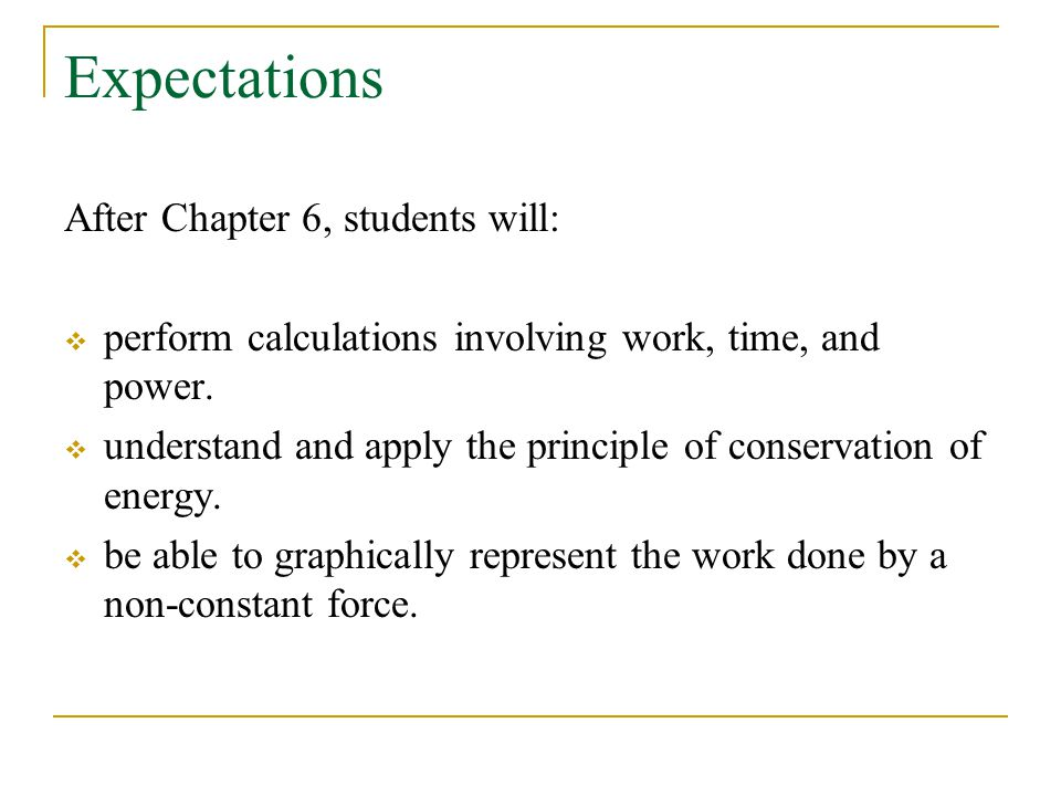 Expectations After Chapter 6, students will:  perform calculations involving work, time, and power.