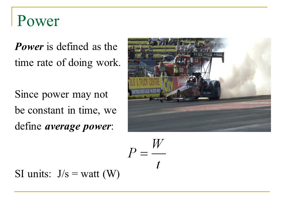 Power Power is defined as the time rate of doing work.