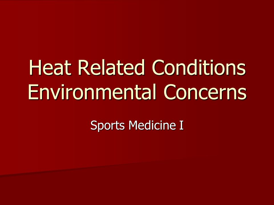 Heat Related Conditions Environmental Concerns Sports Medicine I