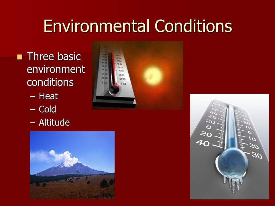Environmental Conditions Three basic environment conditions Three basic environment conditions –Heat –Cold –Altitude