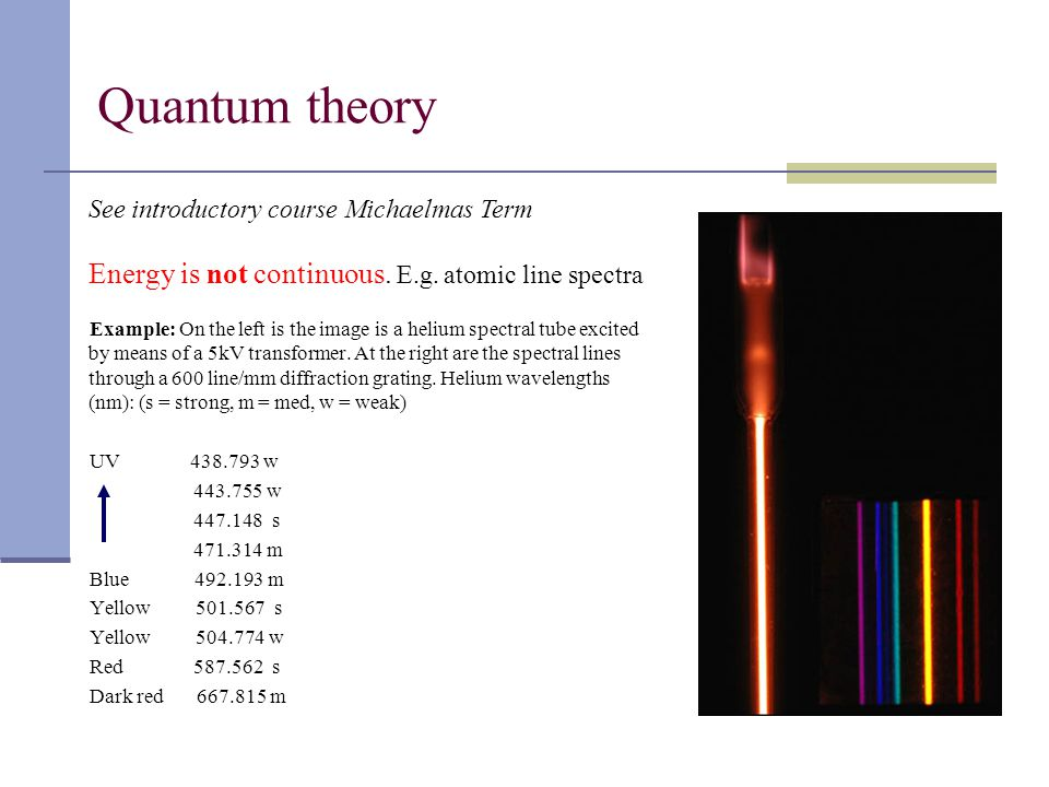 Quantum theory See introductory course Michaelmas Term Energy is not continuous.