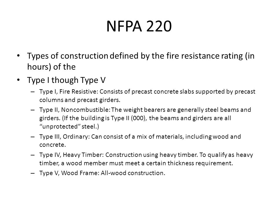 NFPA 220 Types of construction defined by the fire resistance rating (in hours) of the Type I though Type V – Type I, Fire Resistive: Consists of precast concrete slabs supported by precast columns and precast girders.