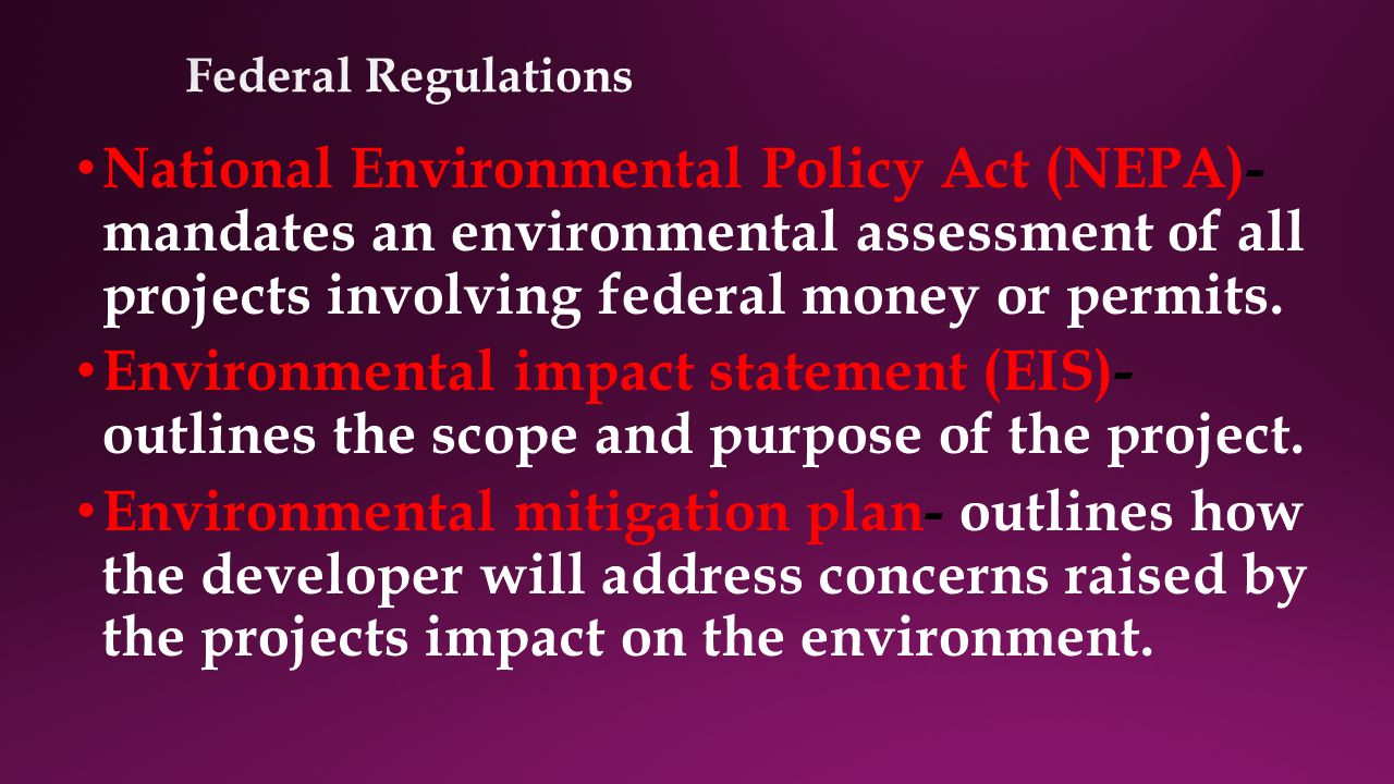 National Environmental Policy Act (NEPA)- mandates an environmental assessment of all projects involving federal money or permits.