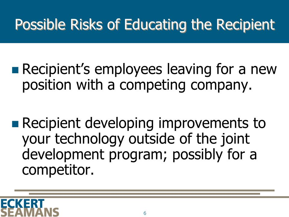 6 Possible Risks of Educating the Recipient Recipient's employees leaving for a new position with a competing company.