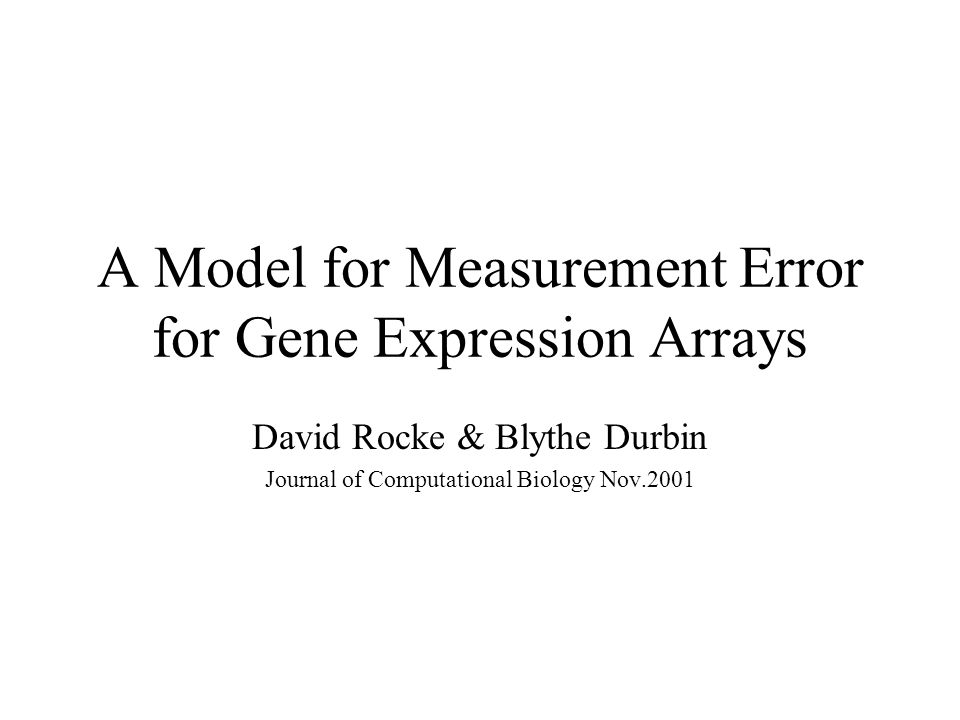 2 A Model For Measurement Error Gene Expression Arrays David Rocke Blythe Durbin Journal Of Computational Biology Nov2001