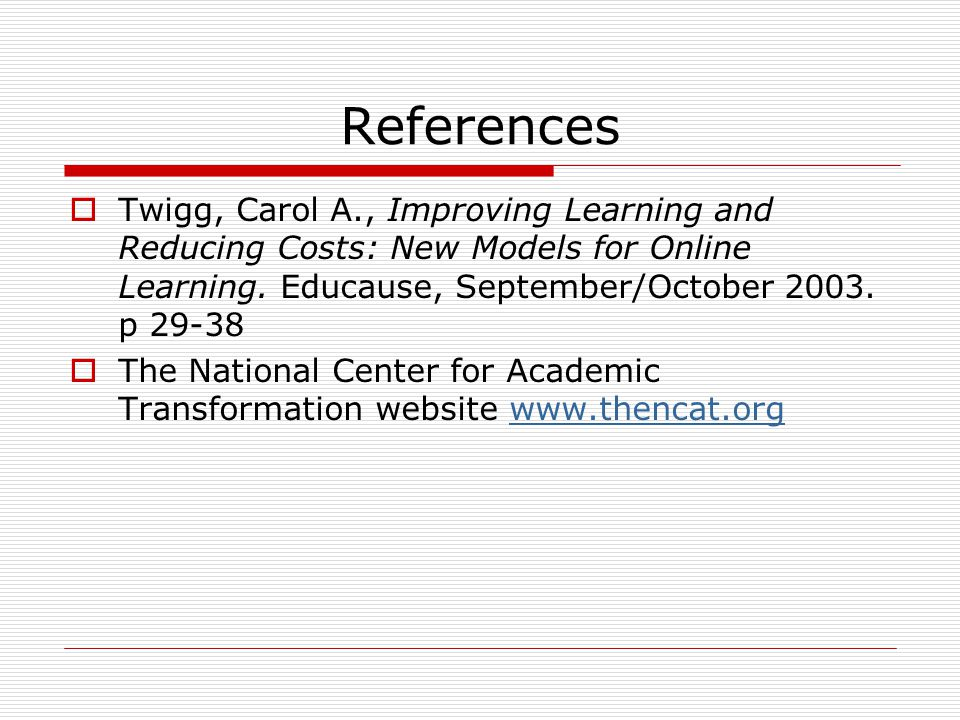 References  Twigg, Carol A., Improving Learning and Reducing Costs: New Models for Online Learning.