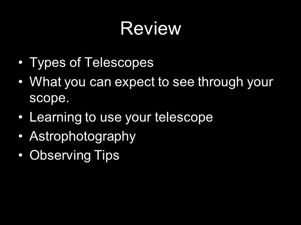 Review Types of Telescopes What you can expect to see